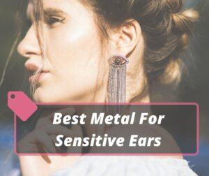 best metal for sensitive ears
